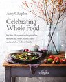 Celebrating Whole Food/Amy Chaplin