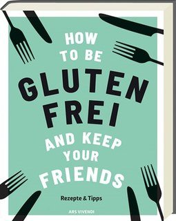 How to be glutenfrei and Keep Your Friends, Anna Barnett