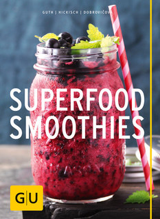 Superfood-Smoothies, Christian Guth / Burkhard Hickisch / Martina Dobrovicova